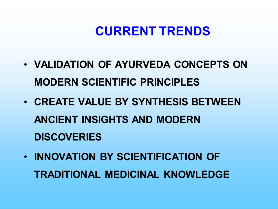 CURRENT TRENDS VALIDATION OF AYURVEDA CONCEPTS ON MODERN SCIENTIFIC PRINCIPLES CREATE VALUE BY SYNTHESIS BETWEEN ANCIENT INSIGHTS AND MODERN DISCOVERI