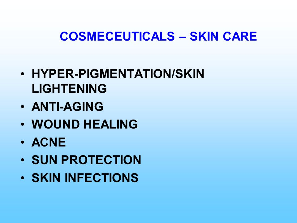 COSMECEUTICALS – SKIN CARE HYPER-PIGMENTATION/SKIN LIGHTENING ANTI-AGING WOUND HEALING ACNE SUN PROTECTION SKIN INFECTIONS