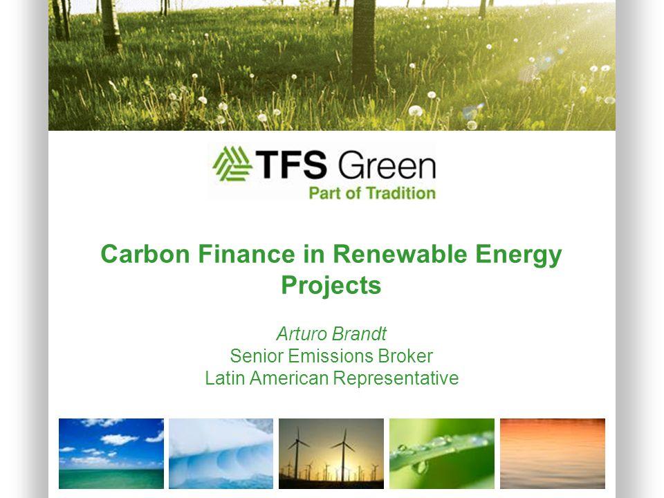 Carbon Finance in Renewable Energy Projects Arturo Brandt Senior Emissions Broker Latin American Representative