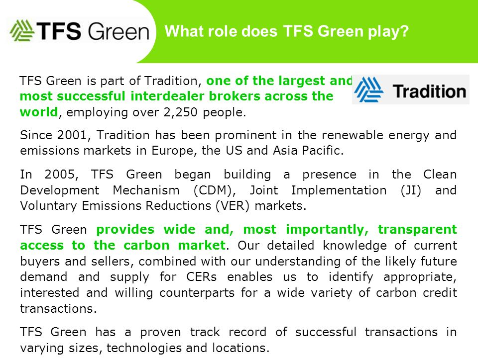What role does TFS Green play? TFS Green is part of Tradition, one of the largest and most successful interdealer brokers across the world, employing