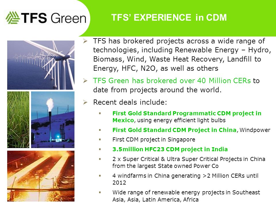 TFS EXPERIENCE in CDM TFS has brokered projects across a wide range of technologies, including Renewable Energy – Hydro, Biomass, Wind, Waste Heat Rec