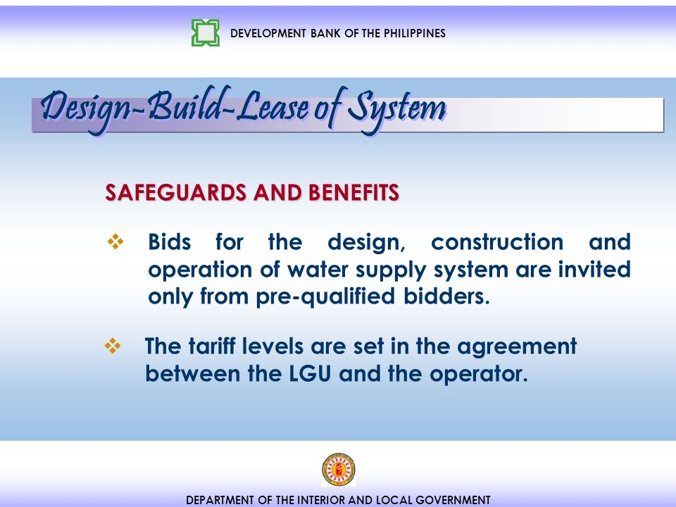 DEVELOPMENT BANK OF THE PHILIPPINES DEPARTMENT OF THE INTERIOR AND LOCAL GOVERNMENT Bids for the design, construction and operation of water supply system are invited only from pre-qualified bidders.