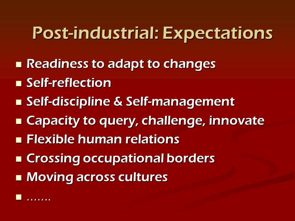 Readiness to adapt to changes Readiness to adapt to changes Self-reflection Self-reflection Self-discipline & Self-management Self-discipline & Self-management Capacity to query, challenge, innovate Capacity to query, challenge, innovate Flexible human relations Flexible human relations Crossing occupational borders Crossing occupational borders Moving across cultures Moving across cultures …….