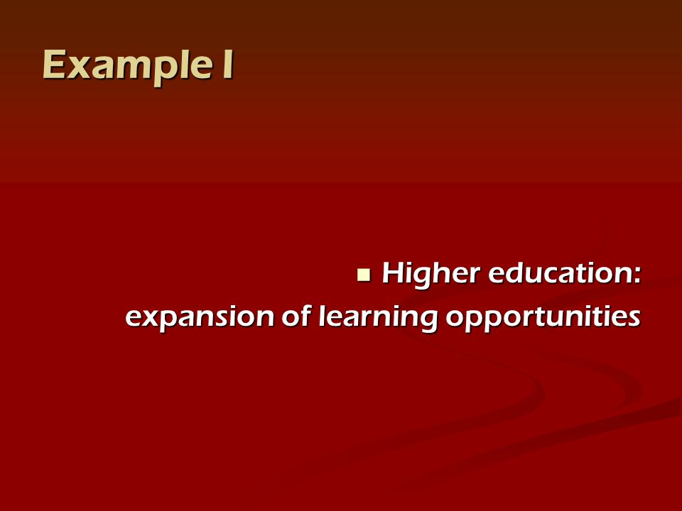 Example I Higher education: Higher education: expansion of learning opportunities