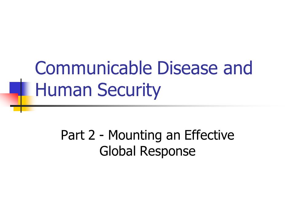 Communicable Disease and Human Security Part 2 - Mounting an Effective Global Response