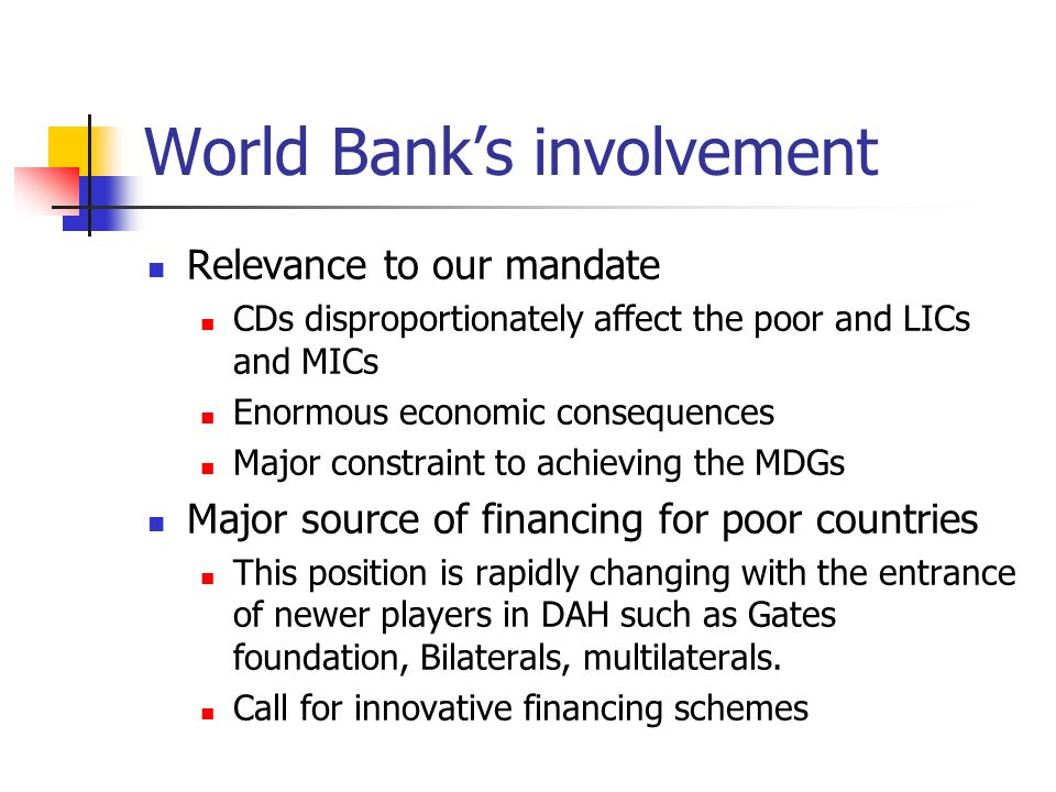 World Banks involvement Relevance to our mandate CDs disproportionately affect the poor and LICs and MICs Enormous economic consequences Major constra