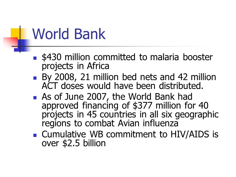 World Bank $430 million committed to malaria booster projects in Africa By 2008, 21 million bed nets and 42 million ACT doses would have been distribu