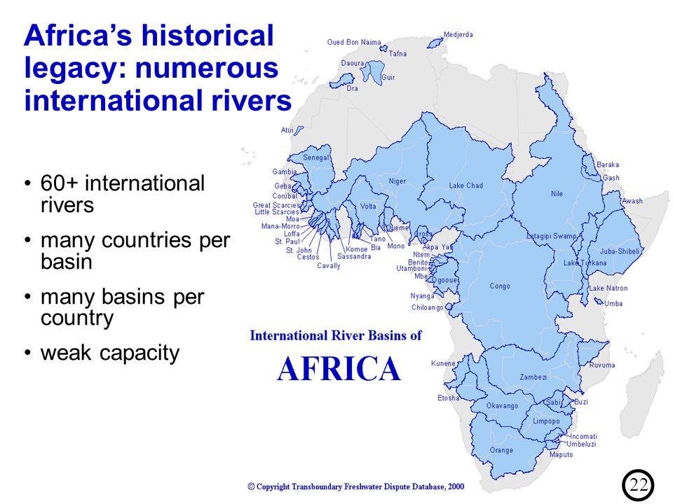 Africas historical legacy: numerous international rivers 60+ international rivers many countries per basin many basins per country weak capacity 22