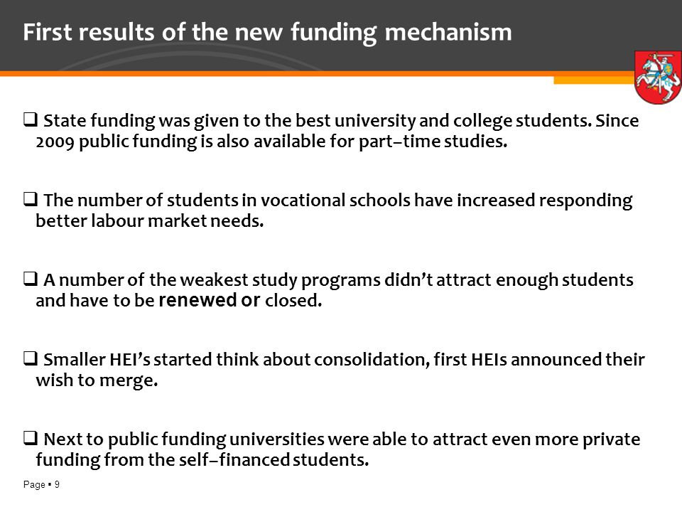 Page 9 First results of the new funding mechanism State funding was given to the best university and college students.