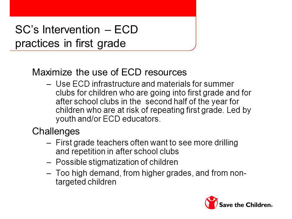 SCs Intervention – ECD practices in first grade Maximize the use of ECD resources –Use ECD infrastructure and materials for summer clubs for children