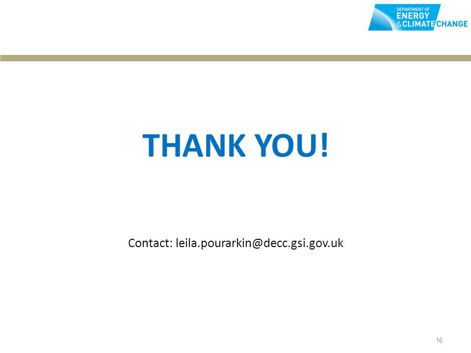 16 THANK YOU! Contact: leila.pourarkin@decc.gsi.gov.uk