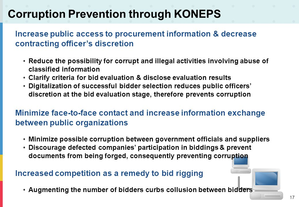 17 Corruption Prevention through KONEPS Increase public access to procurement information & decrease contracting officers discretion Reduce the possib