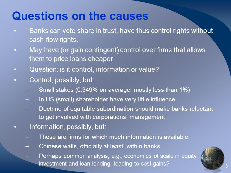3 Questions on the causes Banks can vote share in trust, have thus control rights without cash-flow rights. May have (or gain contingent) control over
