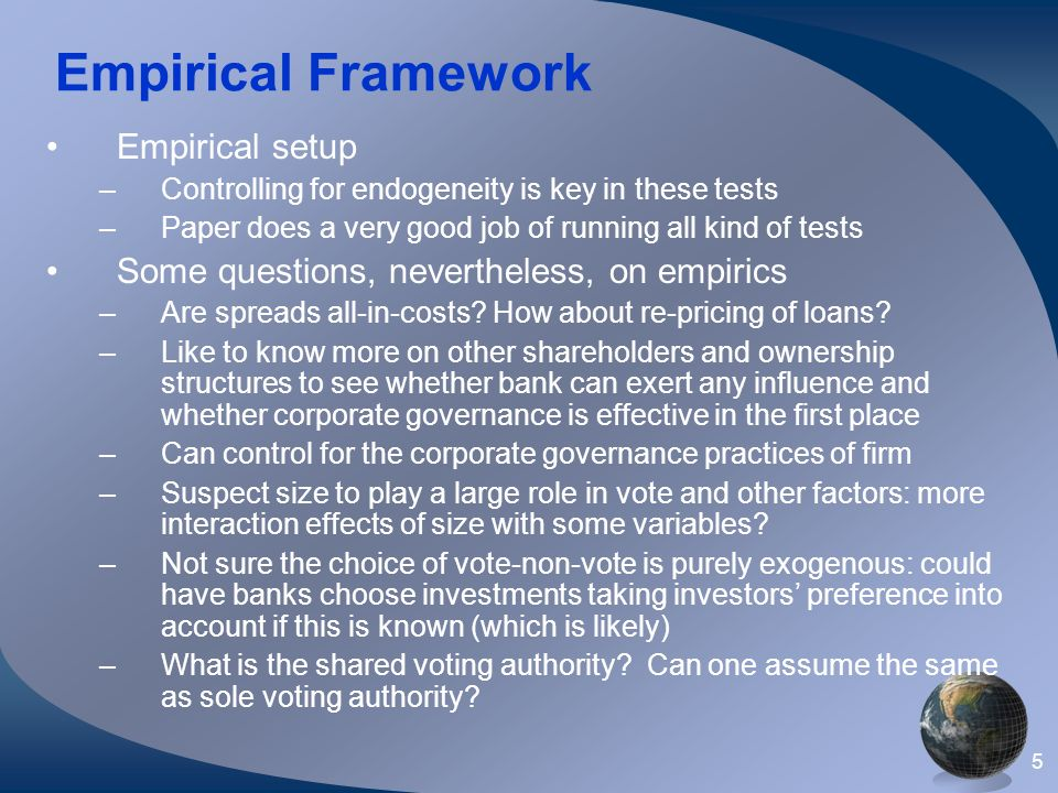 5 Empirical Framework Empirical setup –Controlling for endogeneity is key in these tests –Paper does a very good job of running all kind of tests Some