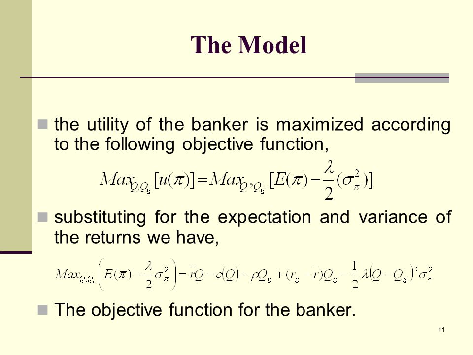 11 The Model the utility of the banker is maximized according to the following objective function, substituting for the expectation and variance of the returns we have, The objective function for the banker.