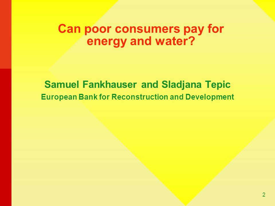 2 Can poor consumers pay for energy and water.