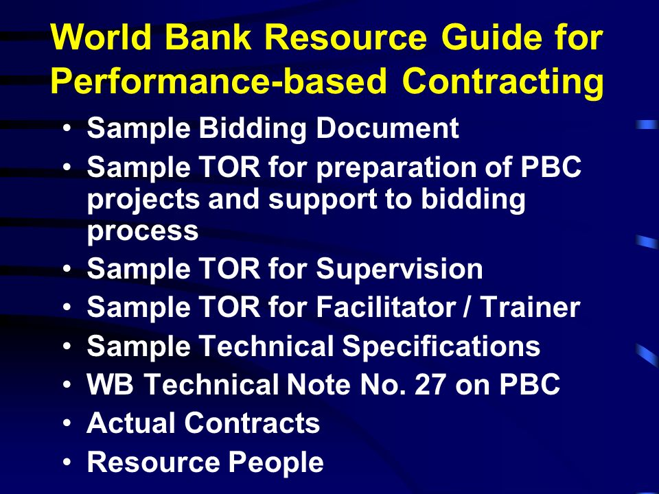 World Bank Resource Guide for Performance-based Contracting Sample Bidding Document Sample TOR for preparation of PBC projects and support to bidding