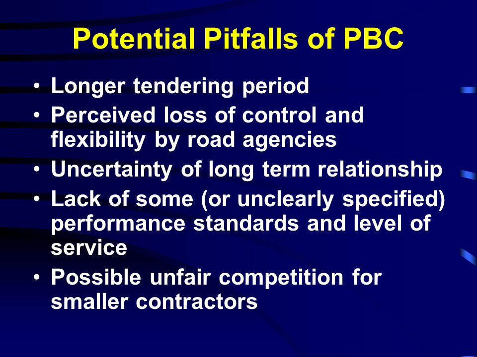 Potential Pitfalls of PBC Longer tendering period Perceived loss of control and flexibility by road agencies Uncertainty of long term relationship Lac