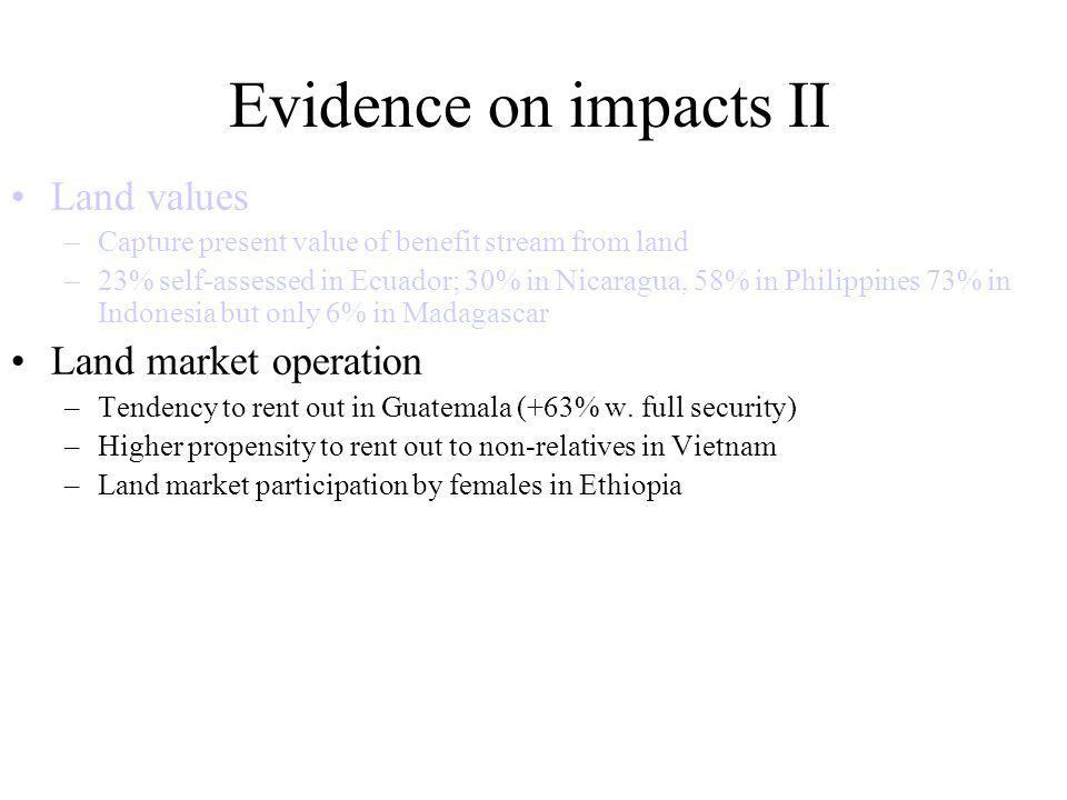 Evidence on impacts II Land values –Capture present value of benefit stream from land –23% self-assessed in Ecuador; 30% in Nicaragua, 58% in Philippi