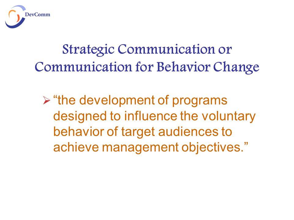 Strategic Communication or Communication for Behavior Change the development of programs designed to influence the voluntary behavior of target audien
