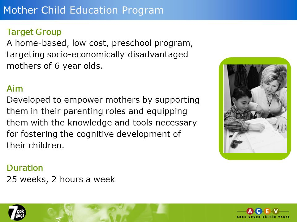 Target Group A home-based, low cost, preschool program, targeting socio-economically disadvantaged mothers of 6 year olds.
