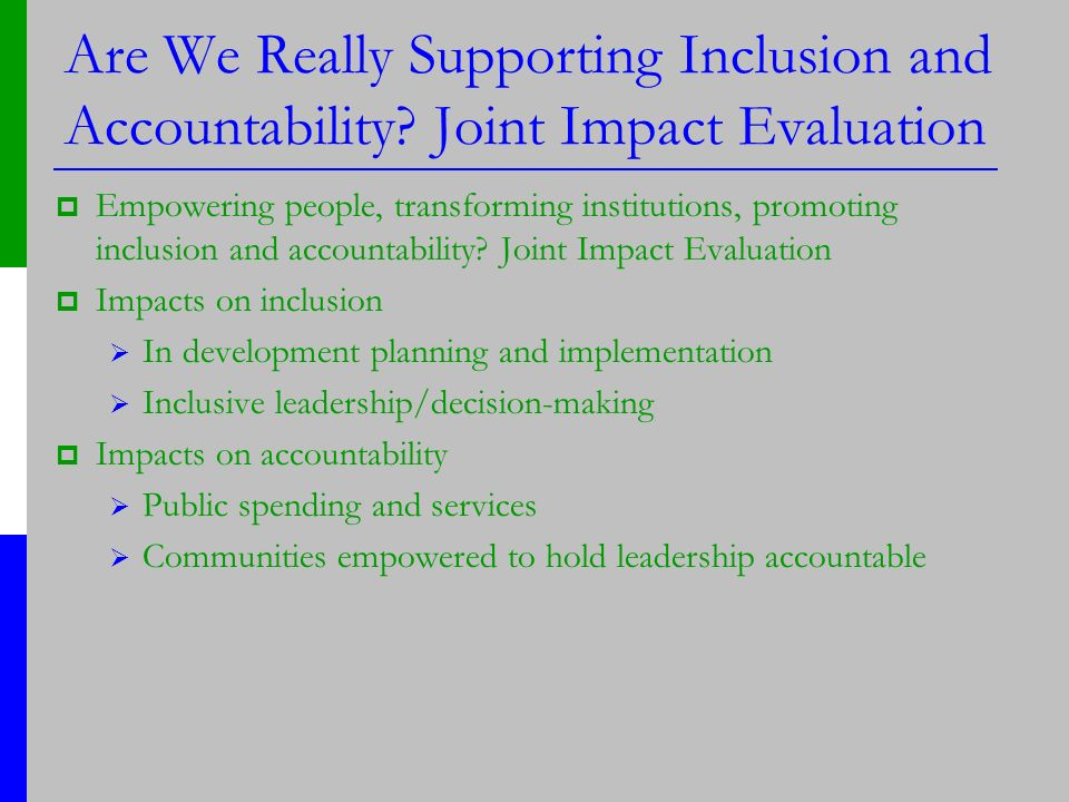 Are We Really Supporting Inclusion and Accountability? Joint Impact Evaluation Empowering people, transforming institutions, promoting inclusion and a