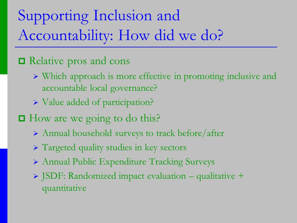 Supporting Inclusion and Accountability: How did we do? Relative pros and cons Which approach is more effective in promoting inclusive and accountable