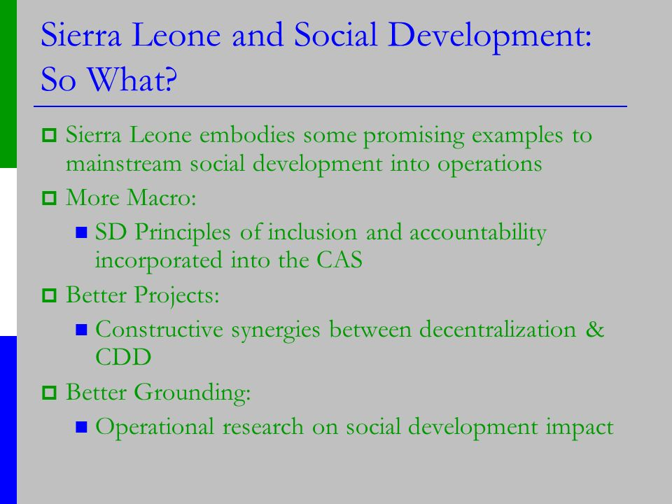 Sierra Leone and Social Development: So What? Sierra Leone embodies some promising examples to mainstream social development into operations More Macr