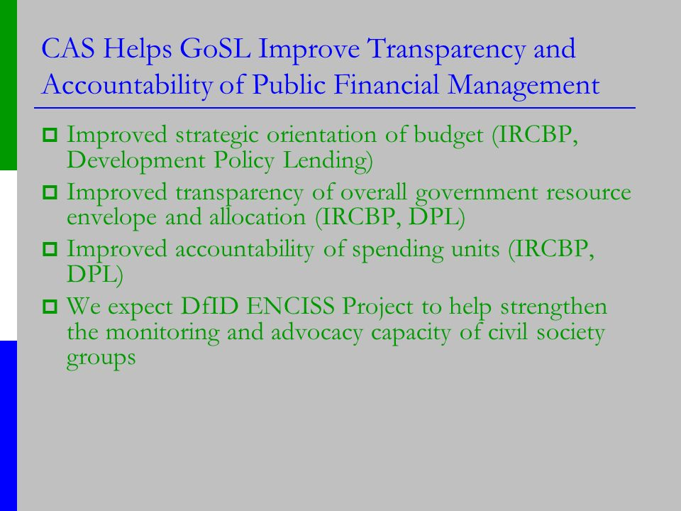 CAS Helps GoSL Improve Transparency and Accountability of Public Financial Management Improved strategic orientation of budget (IRCBP, Development Pol