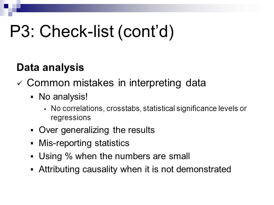P3: Check-list (contd) Data analysis Common mistakes in interpreting data No analysis.