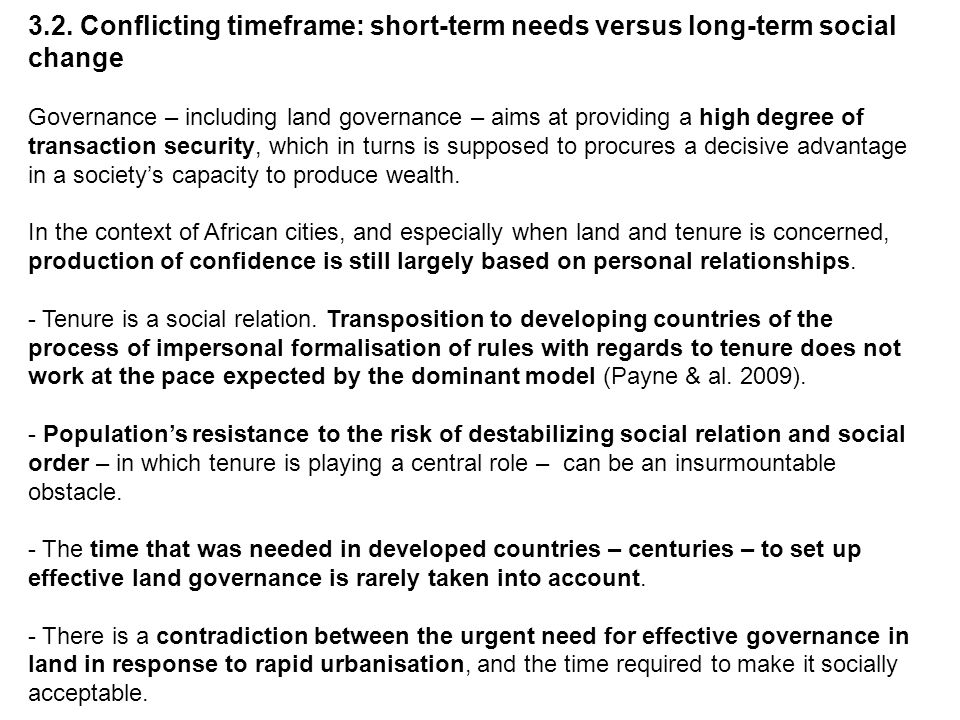 3.2. Conflicting timeframe: short-term needs versus long-term social change Governance – including land governance – aims at providing a high degree o