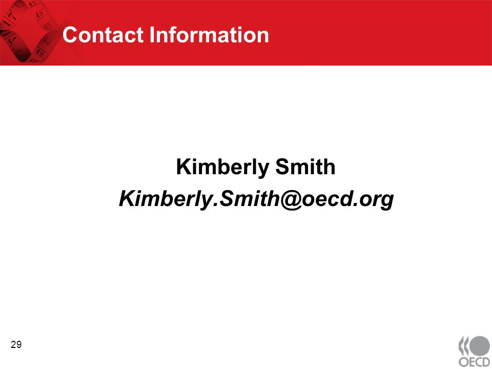 Contact Information Kimberly Smith Kimberly.Smith@oecd.org 29