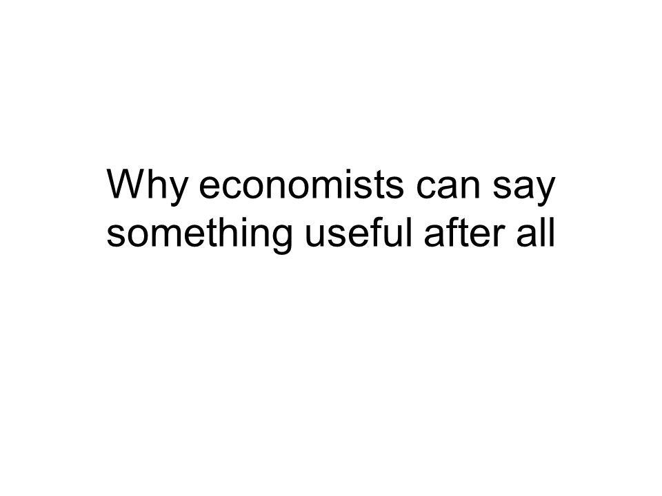 Why economists can say something useful after all