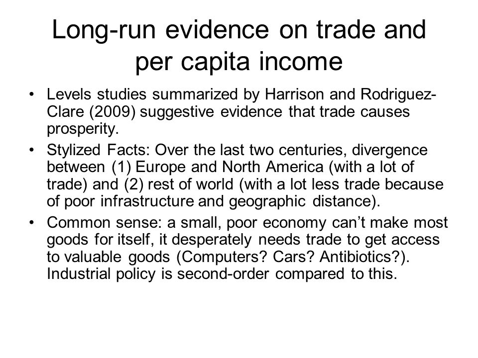 Long-run evidence on trade and per capita income Levels studies summarized by Harrison and Rodriguez- Clare (2009) suggestive evidence that trade causes prosperity.