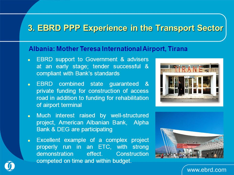 3. EBRD PPP Experience in the Transport Sector EBRD support to Government & advisers at an early stage; tender successful & compliant with Banks stand