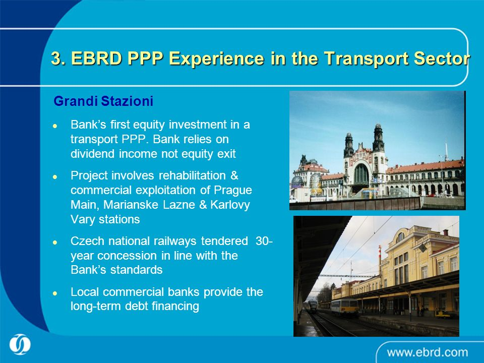 3. EBRD PPP Experience in the Transport Sector Banks first equity investment in a transport PPP.
