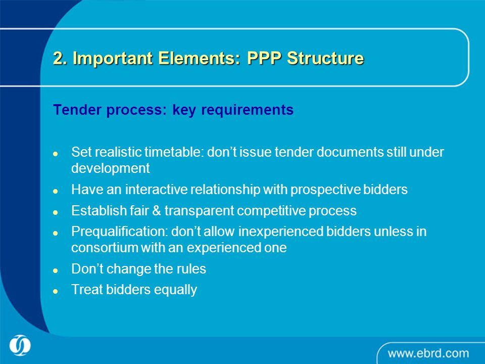 2. Important Elements: PPP Structure Tender process: key requirements Set realistic timetable: dont issue tender documents still under development Hav