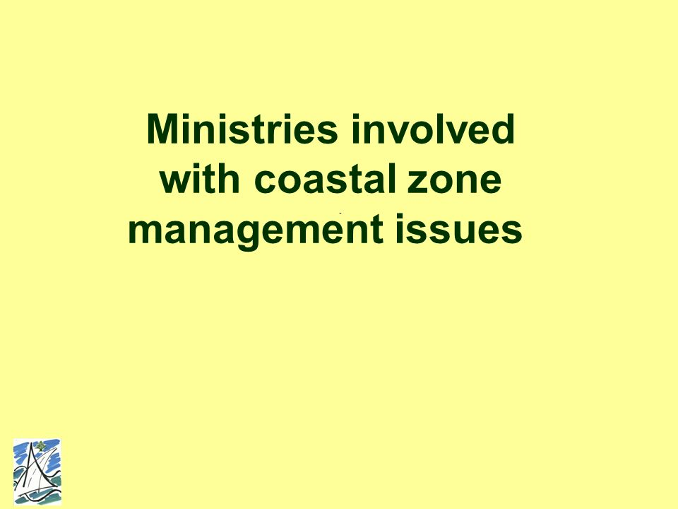 - Ministries involved with coastal zone management issues