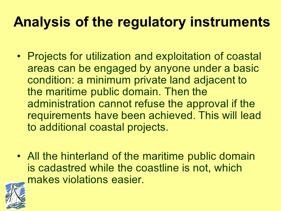 Projects for utilization and exploitation of coastal areas can be engaged by anyone under a basic condition: a minimum private land adjacent to the maritime public domain.