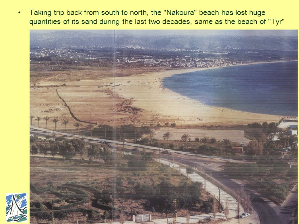 Taking trip back from south to north, the Nakoura beach has lost huge quantities of its sand during the last two decades, same as the beach of Tyr