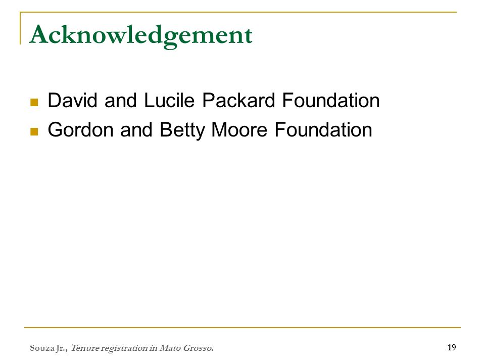 Acknowledgement David and Lucile Packard Foundation Gordon and Betty Moore Foundation Souza Jr., Tenure registration in Mato Grosso.