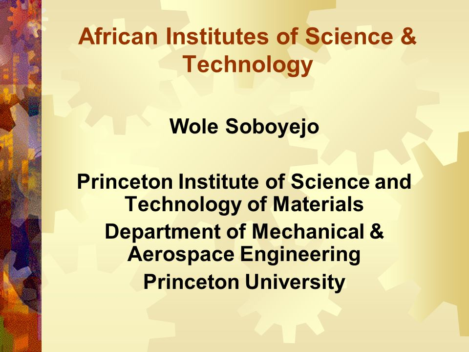 African Institutes of Science & Technology Wole Soboyejo Princeton Institute of Science and Technology of Materials Department of Mechanical & Aerospa