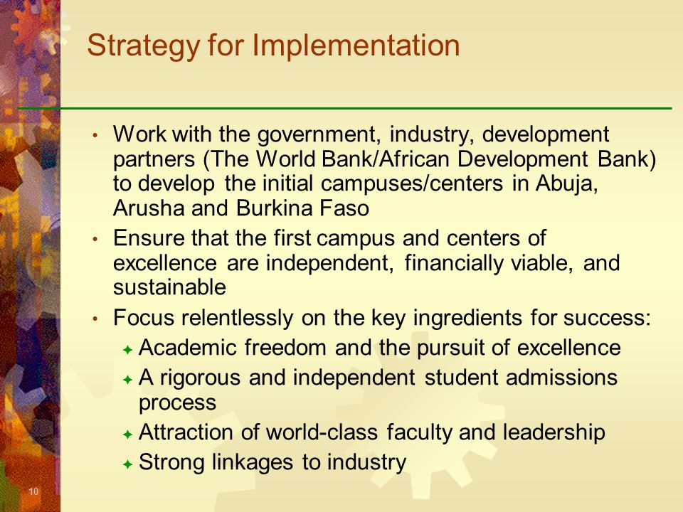 10 Strategy for Implementation Work with the government, industry, development partners (The World Bank/African Development Bank) to develop the initi