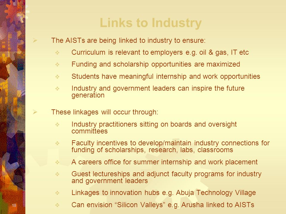18 Links to Industry The AISTs are being linked to industry to ensure: Curriculum is relevant to employers e.g. oil & gas, IT etc Funding and scholars