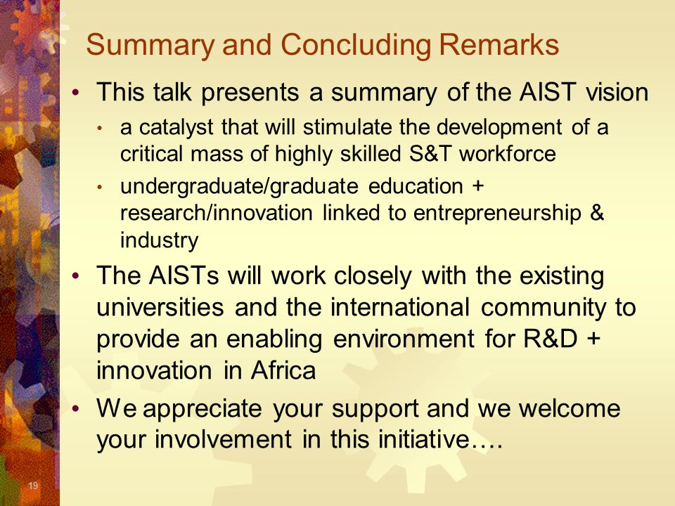 19 Summary and Concluding Remarks This talk presents a summary of the AIST vision a catalyst that will stimulate the development of a critical mass of