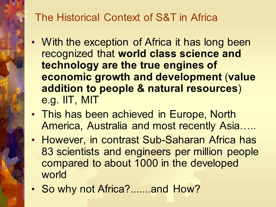2 The Historical Context of S&T in Africa With the exception of Africa it has long been recognized that world class science and technology are the tru