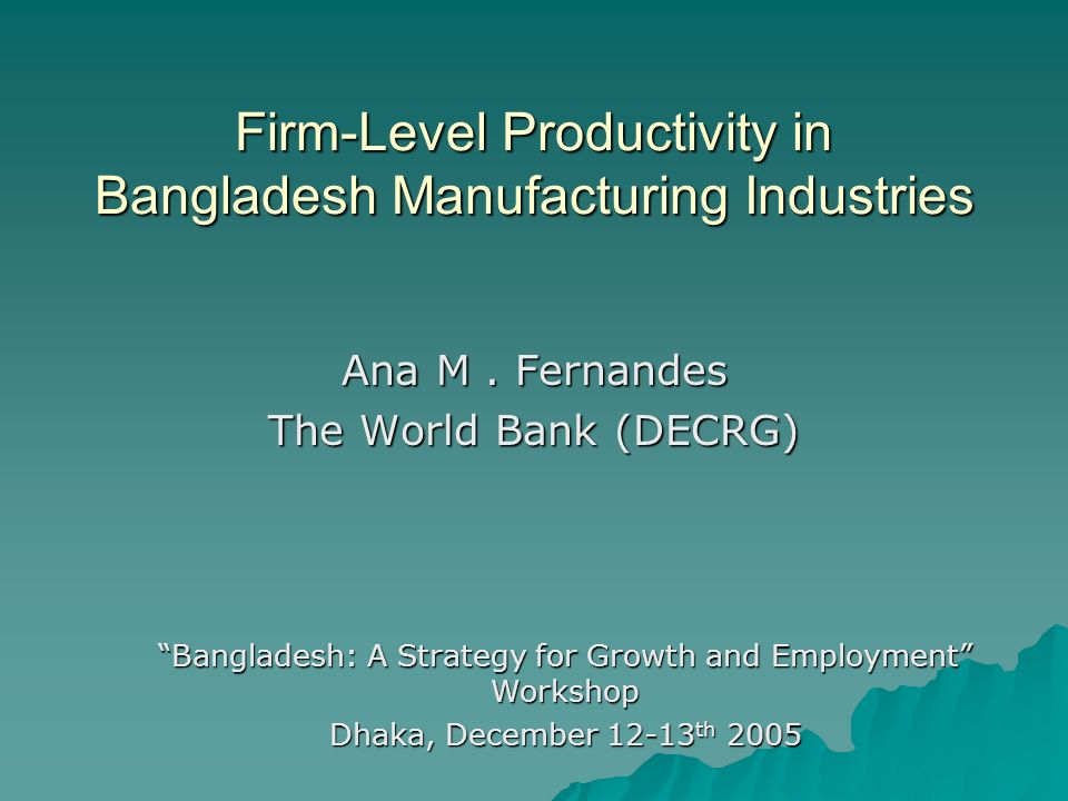 Firm-Level Productivity in Bangladesh Manufacturing Industries Ana M.