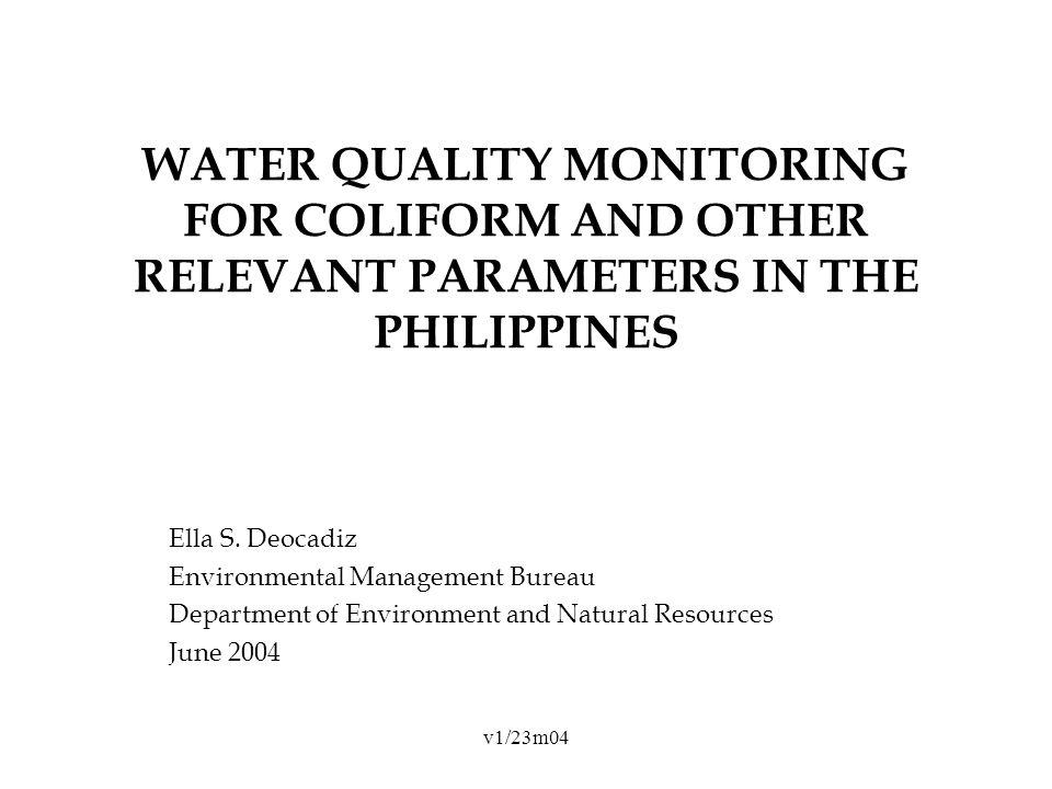 v1/23m04 WATER QUALITY MONITORING FOR COLIFORM AND OTHER RELEVANT PARAMETERS IN THE PHILIPPINES Ella S.