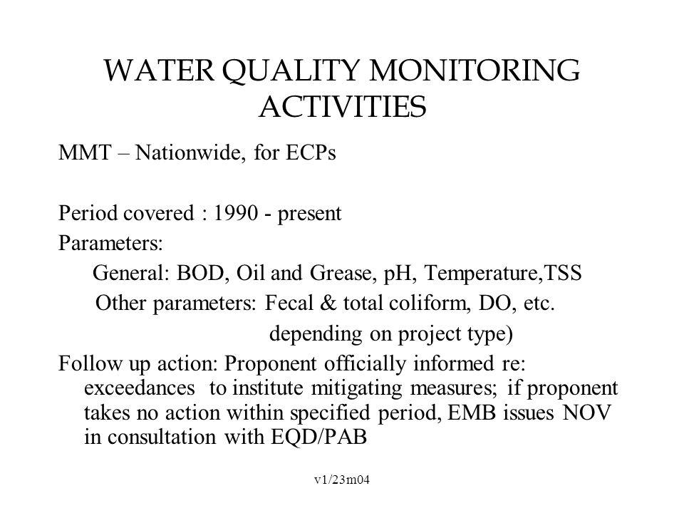 v1/23m04 WATER QUALITY MONITORING ACTIVITIES MMT – Nationwide, for ECPs Period covered : 1990 - present Parameters: General: BOD, Oil and Grease, pH, Temperature,TSS Other parameters: Fecal & total coliform, DO, etc.