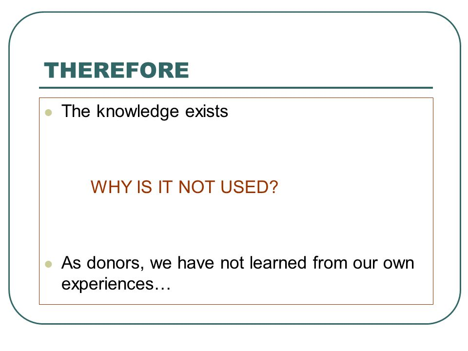 THEREFORE The knowledge exists WHY IS IT NOT USED.